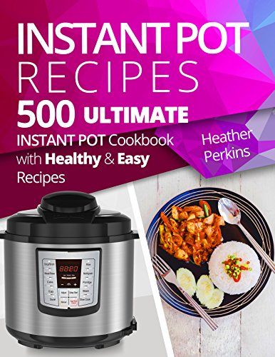 500-instant-pot-recipes-ultimate-instant-pot-cookbook-with-healthy-and-easy-recipes-english-edition