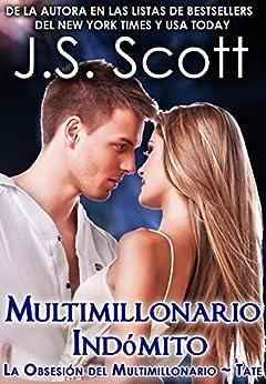 Multimillonario Indómito ~ Tate:: La Obsesión del Multimillonario ~ Libro 7 (Spanish Edition) by [Scott, J. S.]
