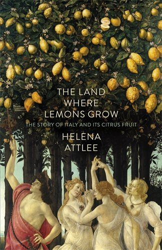 The Land Where Lemons Grow: The Story Of Italy And Its Citrus Fruit by Helena Attlee (2014-05-27)