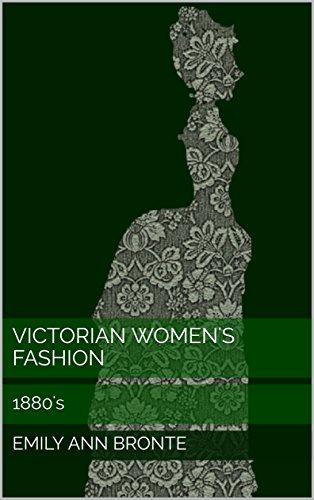 Victorian Women's Fashion: 1880's (English Edition) (Fashion 1880 Womens)