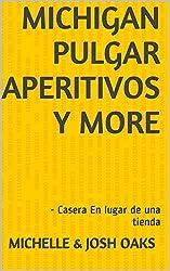 Michigan pulgar  Aperitivos y More: - Casera En lugar de una tienda (Michigan pulgar  Aperitivos y More- Casera En lugar de una tienda Book 1) (English Edition)