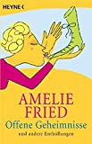 Offene Geheimnisse und andere Enthüllungen - Amelie Fried