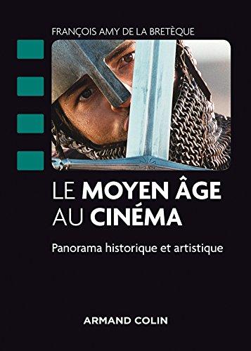 Le Moyen Âge au cinéma - Panorama historique et artistique par François Amy de la Bretèque
