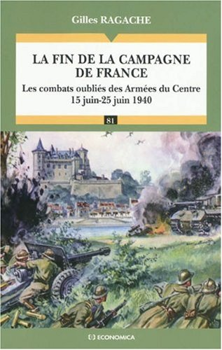 La fin de la campagne de France : Les combats oubliés des Armées du Centre (15 juin-25 juin 1940) par Gilles Ragache