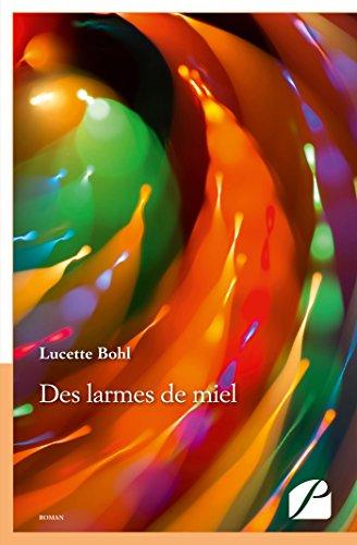 Des larmes de miel (Roman) par Lucette Bohl