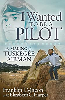 I Wanted to be a Pilot: The Making of a Tuskegee Airman - Descargar ebooks en ipad 2