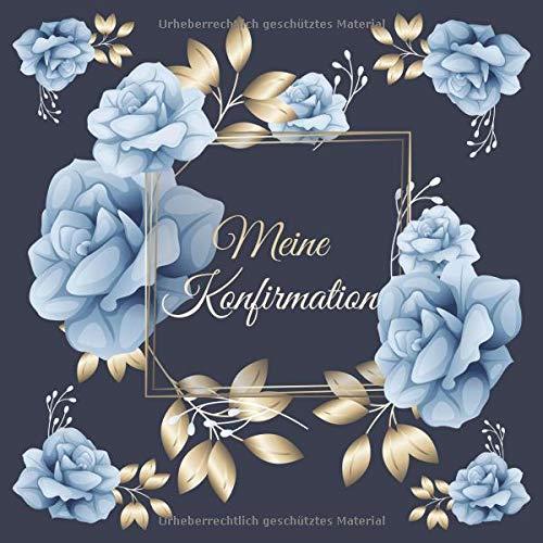 Meine Konfirmation: Gästebuch Erinnerungsbuch Album - Edel Geschenkidee zum Eintragen und Ausfüllen von Glückwünschen für den Konfirmand / ... Geschenk; Motiv: Blau Gold Rosen Blumen
