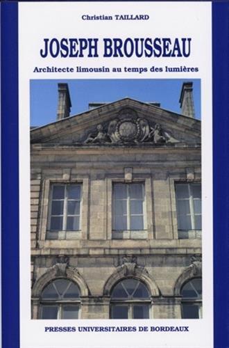 Joseph Brousseau, architecte limousin au temps des Lumières par Christian Taillard