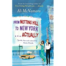 From Notting Hill to New York . . . Actually (The Notting Hill Series) by Ali McNamara (2013-01-15)