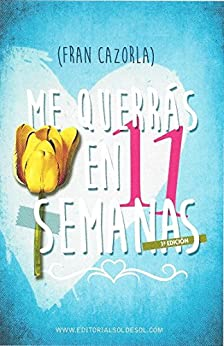 Me querrás en 11 semanas (Spanish Edition) di [Cazorla, Fran]