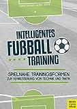Intelligentes Fu�balltraining: Spielnahe Trainingsformen zur Verbesserung von Technik und Taktik Bild