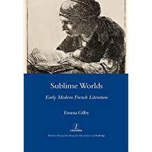 Sublime Worlds: Early Modern French Literature (Legenda Main Series)