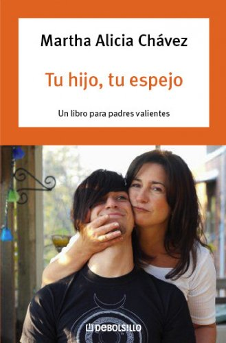 Tu hijo, tu espejo/Your Son, Your Mirror: Un libro para padres valientes/A Book for Courageous Parents por Martha Alicia Chavez