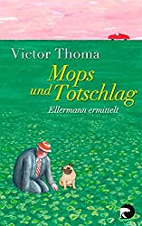 Mops und Totschlag: Ellermann ermittelt