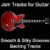 Jam Tracks for Guitar: Smooth & Silky Grooves (Backing Tracks)