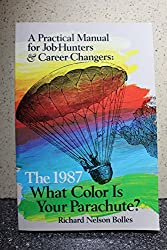 What Color Is Your Parachute? 1987: A Practical Manual for Job Hunters and Career Changers