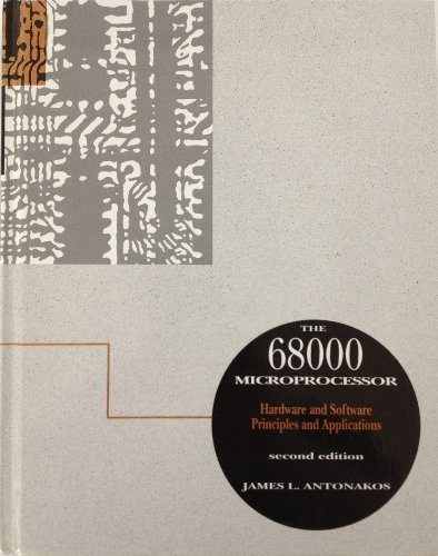 The 68000 Microprocessor: Hardware and Software Principles and Applications 2nd edition by Antonakos, James (1993) Hardcover