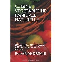 CUISINE VEGETARIENNE FAMILIALE NATURELLE: 490 recettes dont 370 végétariennes et 120 de transition. avec valeur calorique.