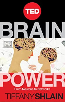 Brain Power: From Neurons to Networks (Kindle Single) by [Shlain, Tiffany]