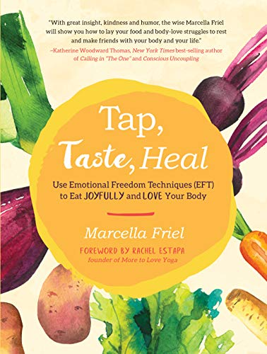 Tap, Taste, Heal: Use Emotional Freedom Techniques (EFT) to ...