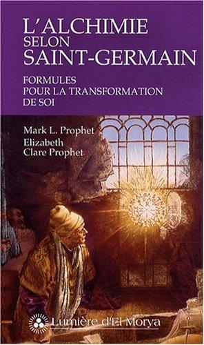 L'alchimie selon Saint-Germain - Formules pour la transformation de soi par Mark L. Prophet, Elizabeth Clare Prophet