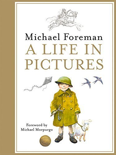 Michael Foreman: A Life in Pictures by Michael Foreman (2015-11-26)