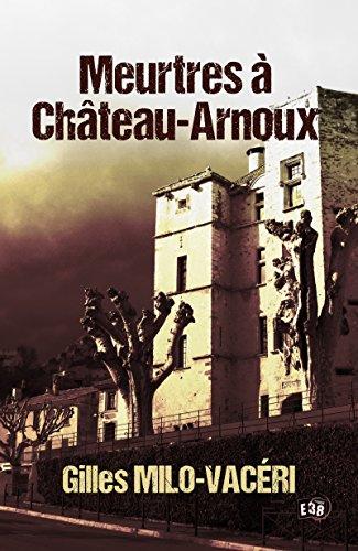 Meurtres à Château-Arnoux (38 rue du Polar) par Gilles Milo-Vacéri