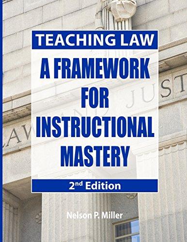 Teaching Law: A Framework for Instructional Mastery por Nelson P Miller
