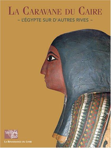 La Caravane du Caire : L'Egypte sur d'autres rives