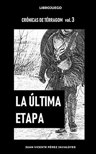 La última etapa: Librojuego (Crónicas de Térragom nº 3) por Juan Vicente Pérez Javaloyes