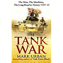 [(The Tank War: The Men, the Machines, and the Long Road to Victory)] [Author: Mark Urban] published on (April, 2013)