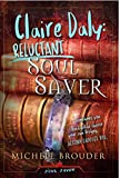 Claire Daly: Reluctant Soul Saver by Michele Brouder