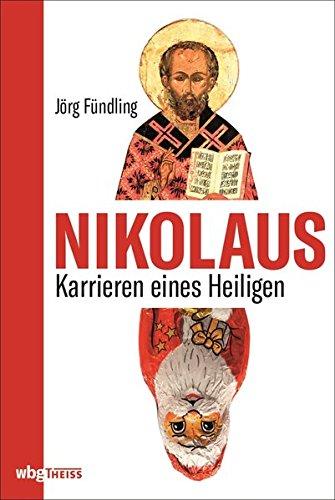 Nikolaus: Karrieren eines Heiligen