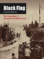 Black Flag: The Surrender of Germany's U-Boat Forces