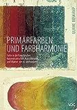 Primärfarben und Farbharmonie: Zur Farbe in der französischen Naturwissenschaft, Kunstliteratur und Malerei des 18. Jahrhunderts - Ulrike Boskamp