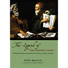 [(The Legend of the Middle Ages : Philosophical Explorations of Medieval Christianity, Judaism, and Islam)] [By (author) Rémi Brague ] published on (May, 2009)