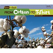 From Cotton to T-shirt (Start to Finish, Second Series: Everyday Products) by Robin Nelson (2013-01-05)