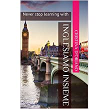 Inglesiamo Insieme: Never stop learning with (Italian Edition)