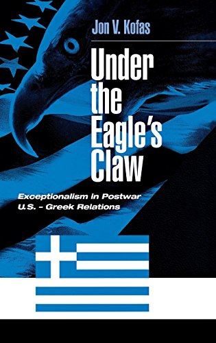 Under the Eagle's Claw: Exceptionalism in Postwar U.S. - Greek Relations (Eagle American 1989)