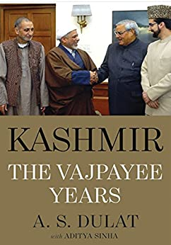 Kashmir: The Vajpayee Years by [Dulat, A.S.]