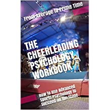 The Cheerleading Psychology Workbook: How to Use Advanced Sports Psychology to Succeed on the Stage (English Edition)