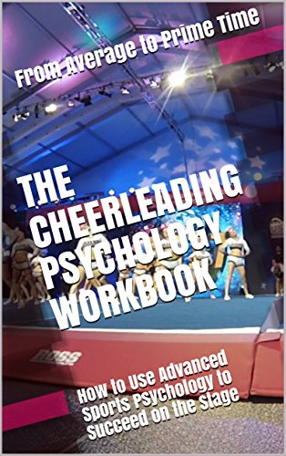 The Cheerleading Psychology Workbook: How to Use Advanced Sports Psychology to Succeed on the Stage PDF Descargar Gratis