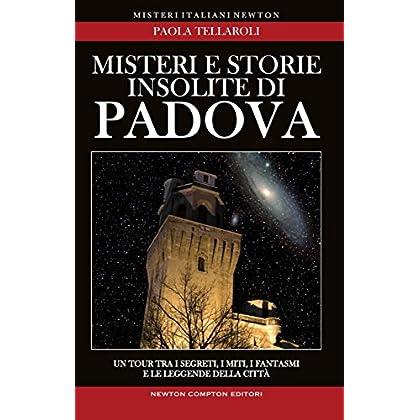 Misteri E Storie Insolite Di Padova (Enewton Saggistica)