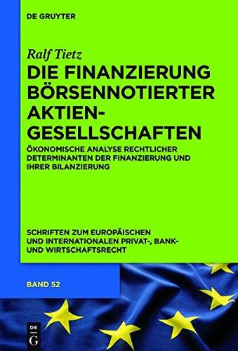Die Finanzierung börsennotierter Aktiengesellschaften: Ökonomische Analyse rechtlicher Determinanten der Finanzierung und ihrer Bilanzierung ... Privat-, Bank- und Wirtschaftsrecht) - Internationalen Handels Finanzierung Des