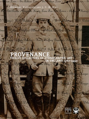 Provenance : Twelve collectors of Ethnographic Art in England 1760-1990