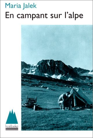 En campant sur l'alpe: Au-dessus de la plus haute route d'Europe, des aiguilles d'Arves au Gran Paradiso