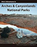 Attu's Adventures in Arches & Canyonlands National Parks.