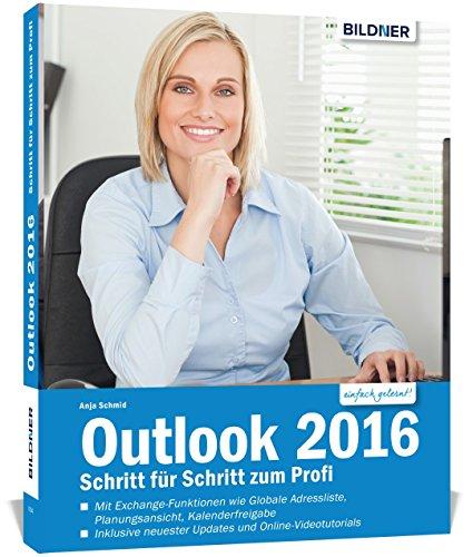 Outlook 2016 Schritt für Schritt zum Profi: Mit den Exchange-Server Funktionen für die Nutzung im Unternehmen!