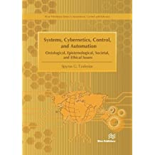 Systems, Cybernetics, Control, and Automation: Ontological, Epistemological, Societal, and Ethical Issues (River Publishers Series in Automation, Control and Robotics)