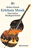 Erlebnis Musik: Eine kleine Musikgeschichte